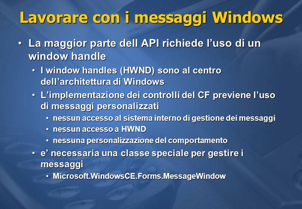 Lavorare con i messaggi Windows La maggior parte dell API richiede luso di un window handleLa maggior parte dell API richiede luso di un window handle