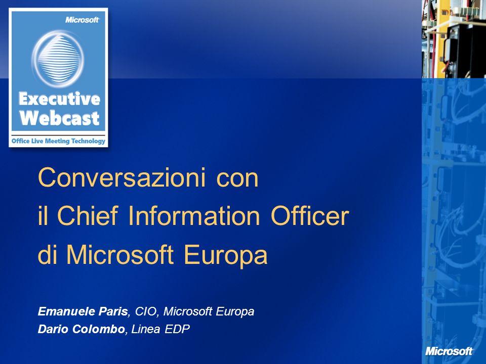 Conversazioni con il Chief Information Officer di Microsoft Europa Emanuele Paris, CIO, Microsoft Europa Dario Colombo, Linea EDP