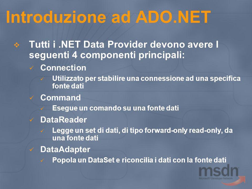 Introduzione ad ADO.NET Tutti i.NET Data Provider devono avere I seguenti 4 componenti principali: Connection Utilizzato per stabilire una connessione