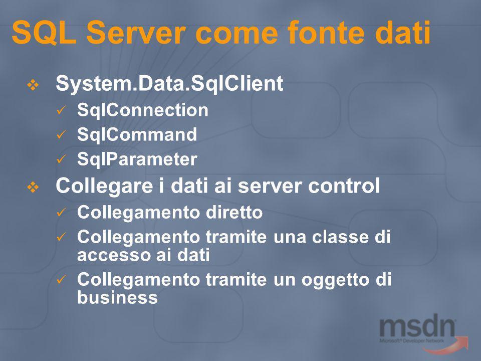 System.Data.SqlClient SqlConnection SqlCommand SqlParameter Collegare i dati ai server control Collegamento diretto Collegamento tramite una classe di