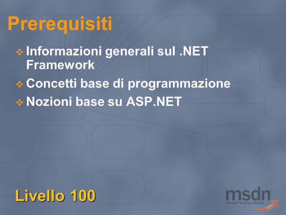 Prerequisiti Livello 100 Informazioni generali sul.NET Framework Concetti base di programmazione Nozioni base su ASP.NET