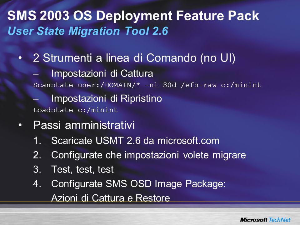 SMS 2003 OS Deployment Feature Pack User State Migration Tool 2.6 2 Strumenti a linea di Comando (no UI) –Impostazioni di Cattura Scanstate user:/DOMA