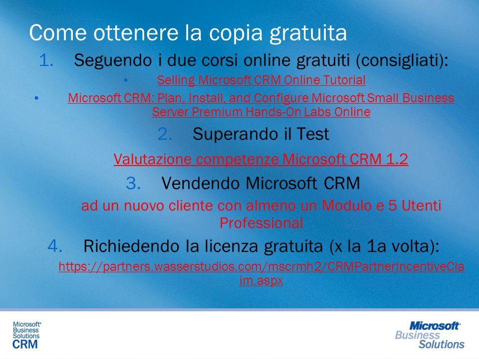 Come ottenere la copia gratuita 1.Seguendo i due corsi online gratuiti (consigliati): Selling Microsoft CRM Online Tutorial Microsoft CRM: Plan, Insta