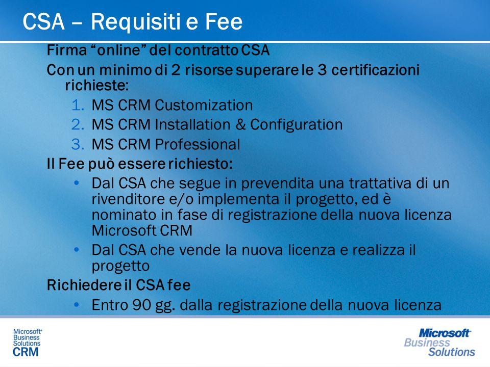CSA – Requisiti e Fee Firma online del contratto CSA Con un minimo di 2 risorse superare le 3 certificazioni richieste: 1.MS CRM Customization 2.MS CR