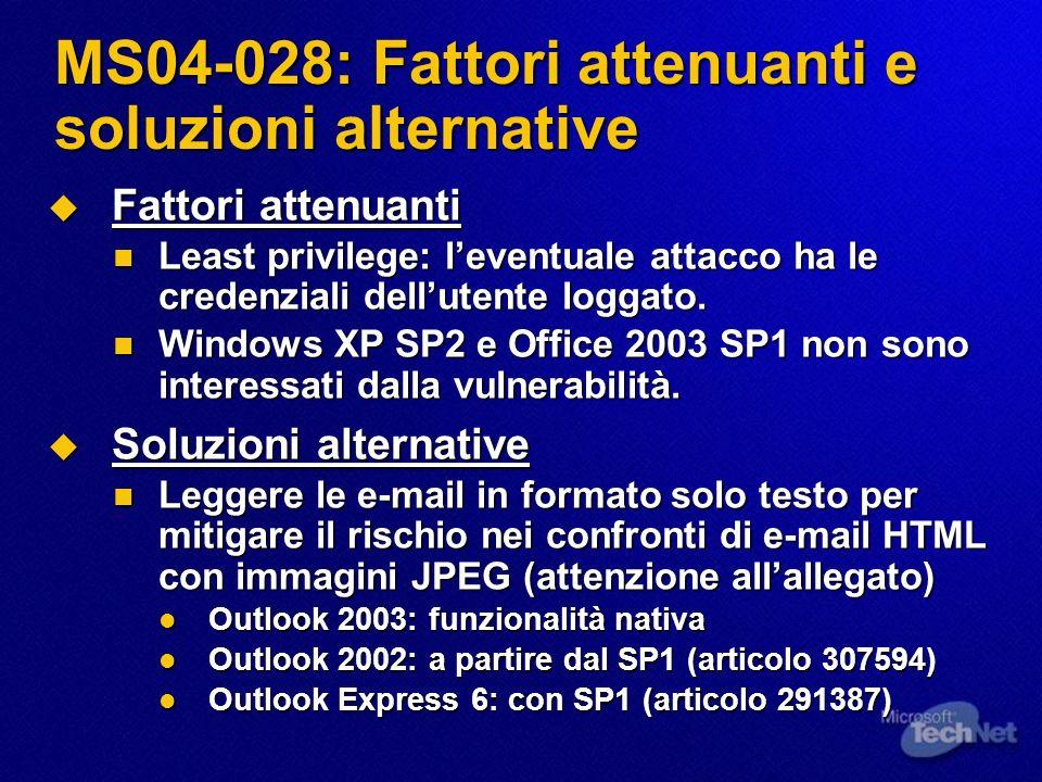MS04-028: Fattori attenuanti e soluzioni alternative Fattori attenuanti Fattori attenuanti Least privilege: leventuale attacco ha le credenziali dellutente loggato.