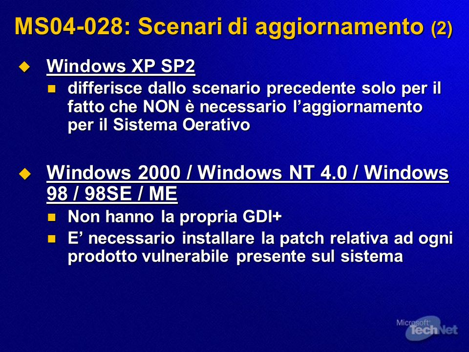 MS04-028: Scenari di aggiornamento (2) Windows XP SP2 Windows XP SP2 differisce dallo scenario precedente solo per il fatto che NON è necessario laggi