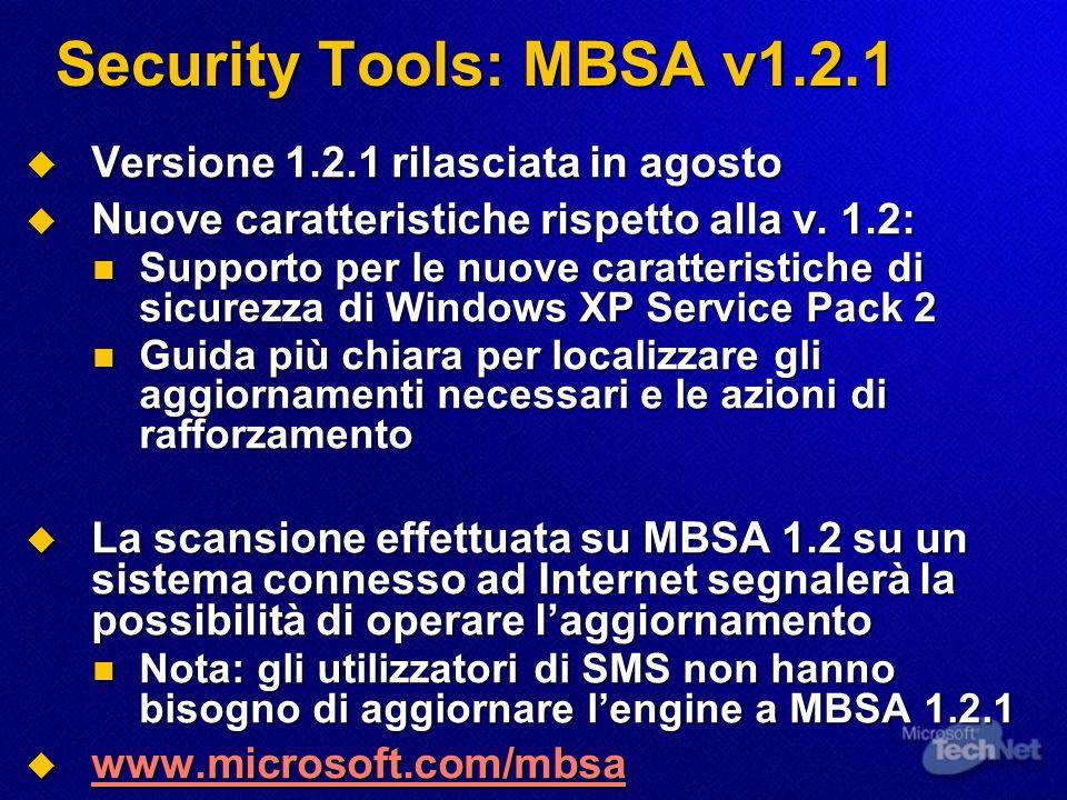 Security Tools: MBSA v1.2.1 Versione 1.2.1 rilasciata in agosto Versione 1.2.1 rilasciata in agosto Nuove caratteristiche rispetto alla v.