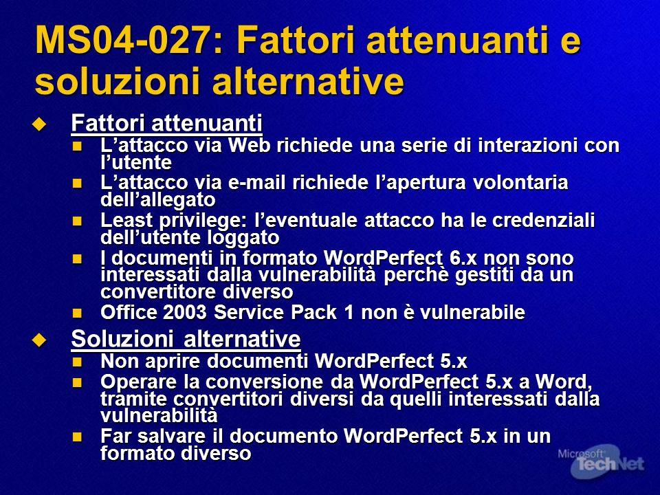MS04-028: Strumenti per il rilevamento (2) WindowsUpdate WindowsUpdate offre gli aggiornamenti per: Windows XP, Windows Server 2003 Windows XP, Windows Server 2003 Internet Explorer 6.0 SP1 Internet Explorer 6.0 SP1.Net Framework 1.0 SP2 (offre la SP3).Net Framework 1.0 SP2 (offre la SP3).Net Framework 1.1 (offre la SP1).Net Framework 1.1 (offre la SP1) OfficeUpdate OfficeUpdate offre gli aggiornamenti per: Office 2003, Office XP SP3 Project 2002 SP1, Project 2003 Visio 2002 SP2, Visio 2003
