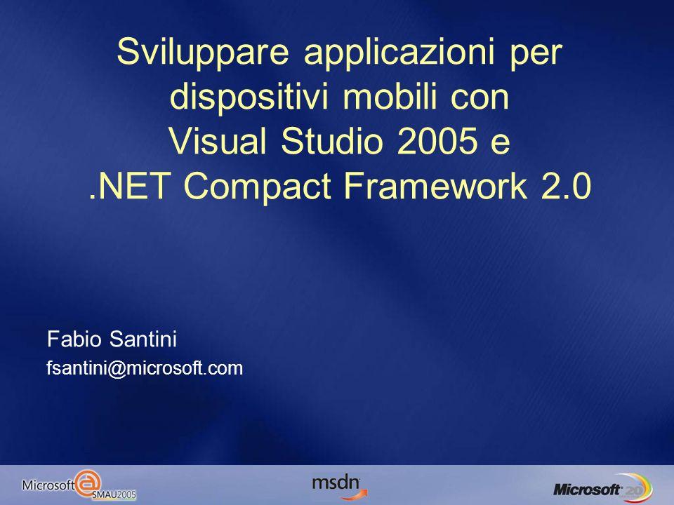 Sviluppare applicazioni per dispositivi mobili con Visual Studio 2005 e.NET Compact Framework 2.0 Fabio Santini fsantini@microsoft.com