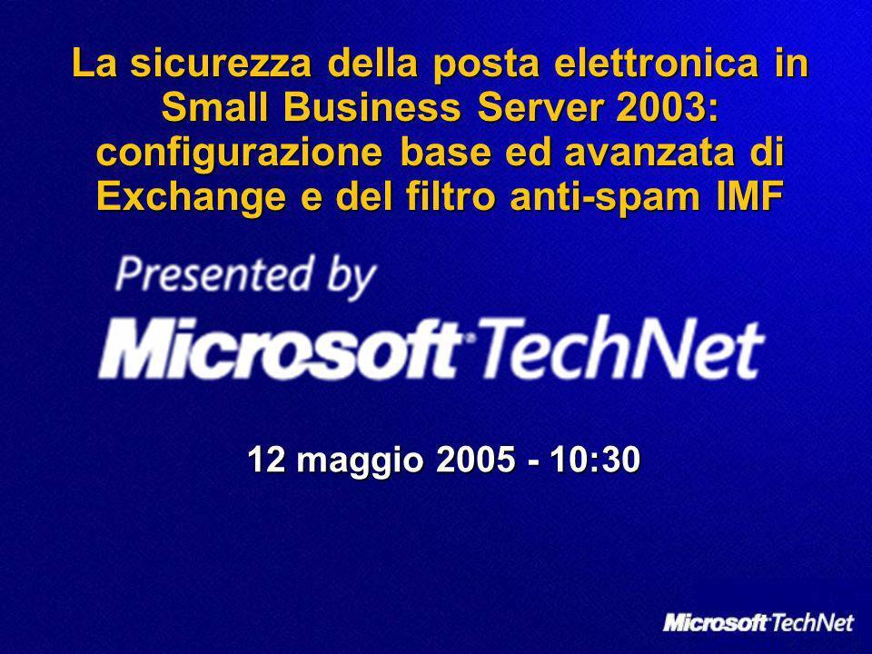 La sicurezza della posta elettronica in Small Business Server 2003: configurazione base ed avanzata di Exchange e del filtro anti-spam IMF 12 maggio 2005 - 10:30