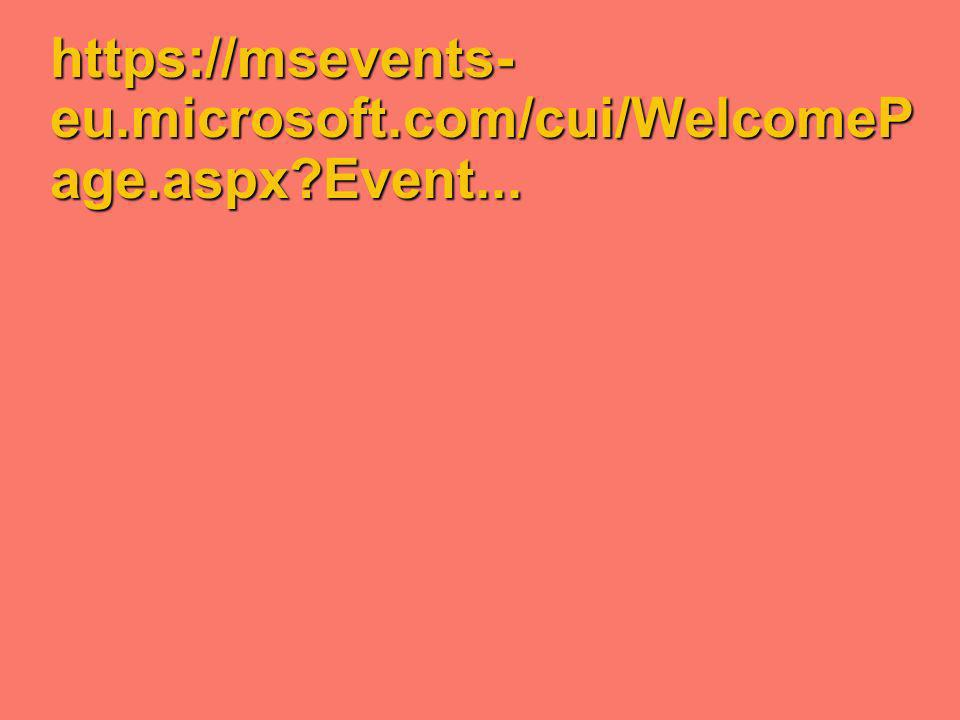 https://msevents- eu.microsoft.com/cui/WelcomeP age.aspx Event...