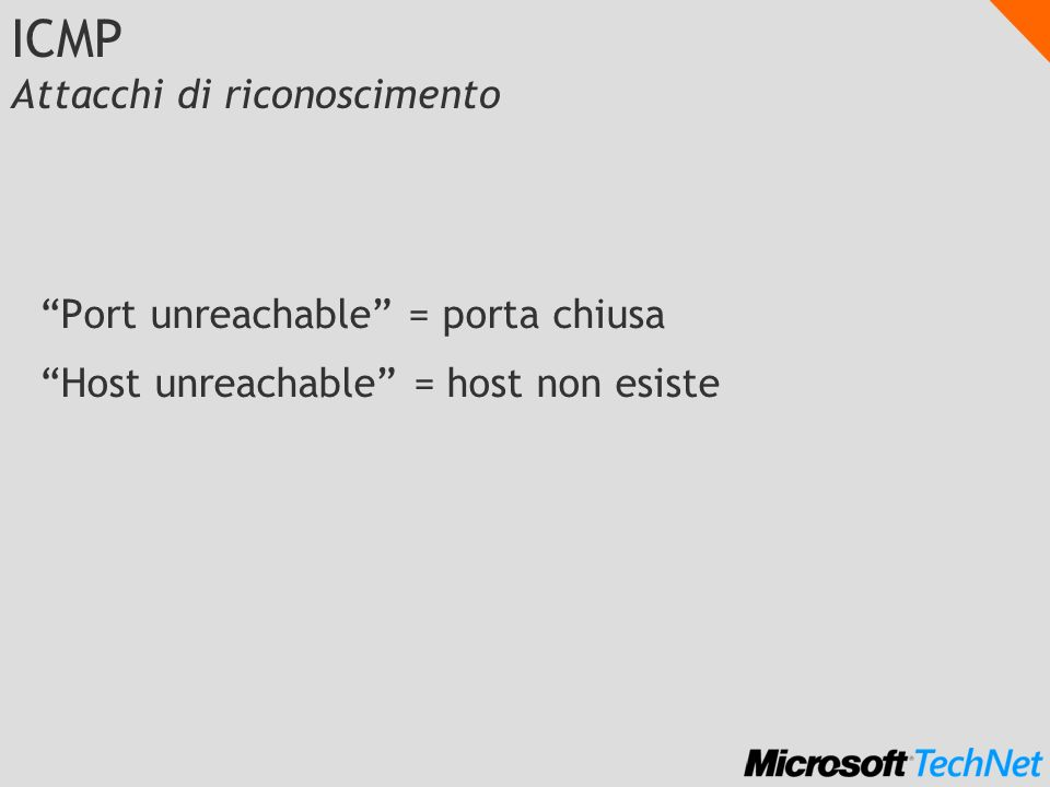 ICMP Attacchi di riconoscimento Port unreachable = porta chiusa Host unreachable = host non esiste