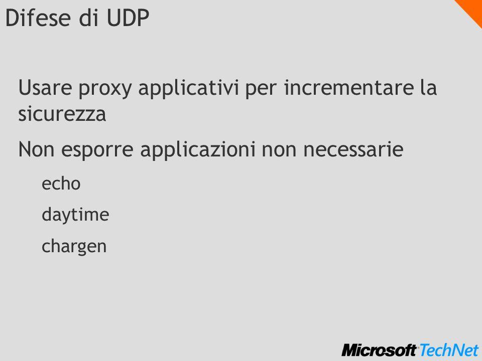 Difese di UDP Usare proxy applicativi per incrementare la sicurezza Non esporre applicazioni non necessarie echo daytime chargen