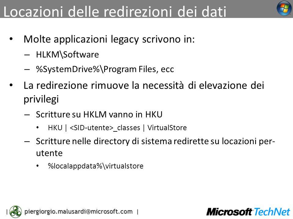 | piergiorgio.malusardi@microsoft.com | Locazioni delle redirezioni dei dati Molte applicazioni legacy scrivono in: – HLKM\Software – %SystemDrive%\Pr