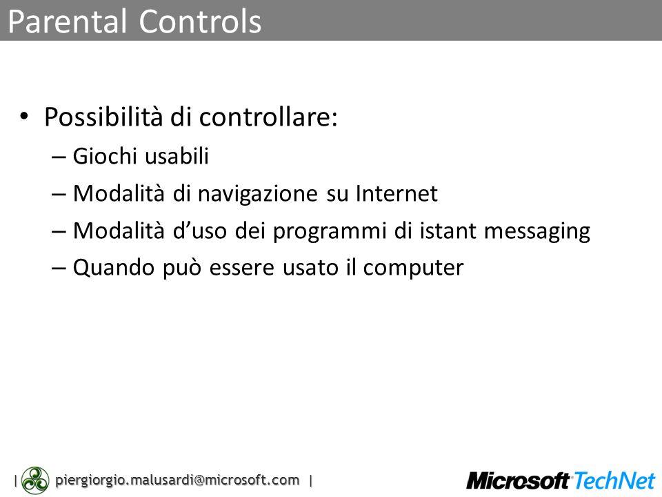 | piergiorgio.malusardi@microsoft.com | Parental Controls Possibilità di controllare: – Giochi usabili – Modalità di navigazione su Internet – Modalit