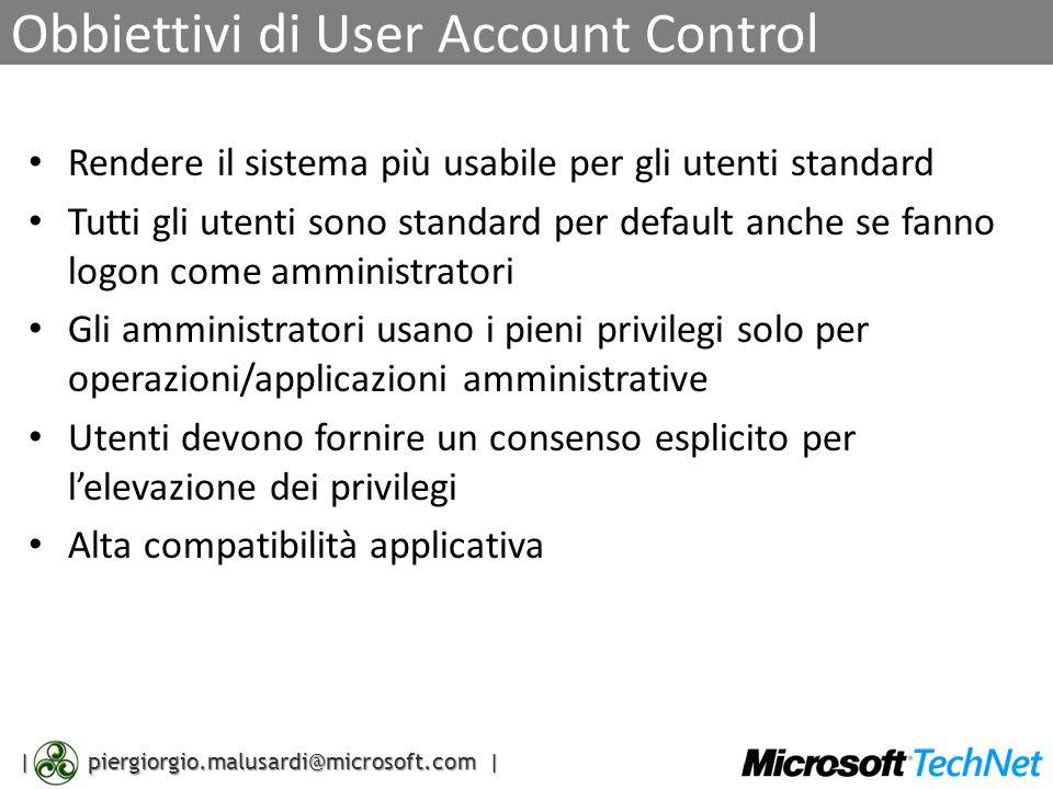 | piergiorgio.malusardi@microsoft.com | Obbiettivi di User Account Control Rendere il sistema più usabile per gli utenti standard Tutti gli utenti son
