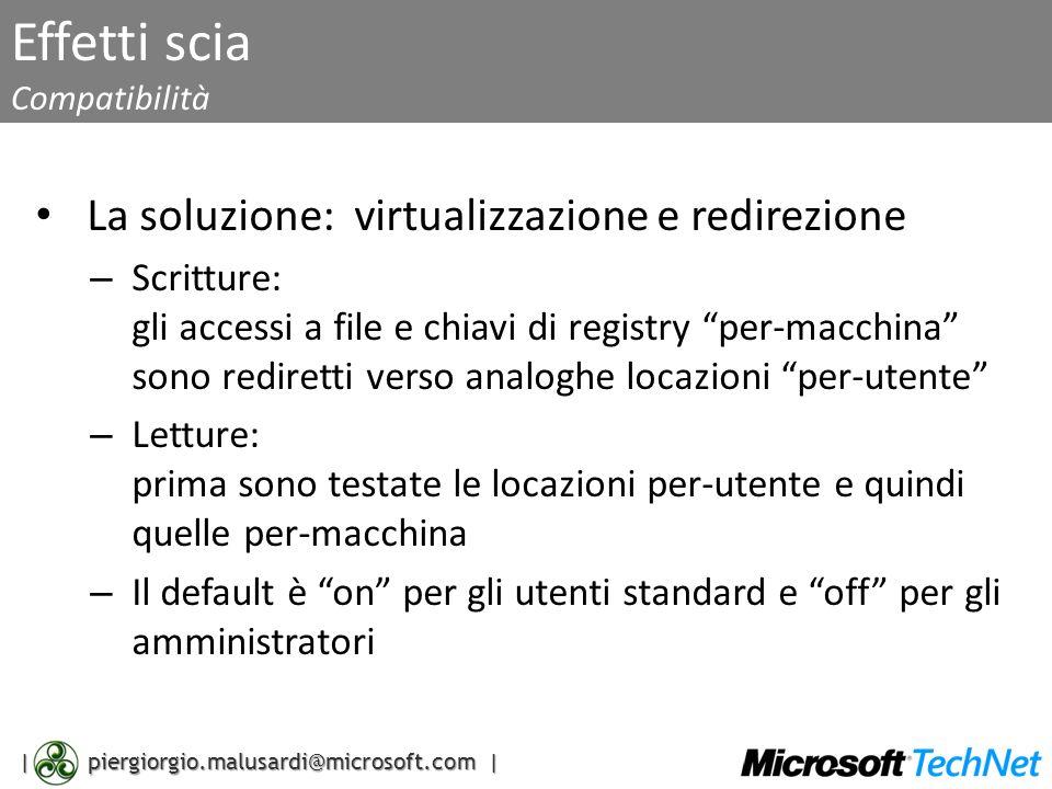 | piergiorgio.malusardi@microsoft.com | Effetti scia Compatibilità La soluzione: virtualizzazione e redirezione – Scritture: gli accessi a file e chia