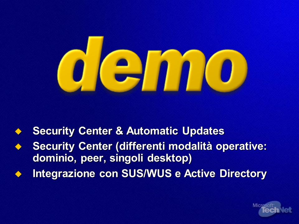 Security Center & Automatic Updates Security Center & Automatic Updates Security Center (differenti modalità operative: dominio, peer, singoli desktop