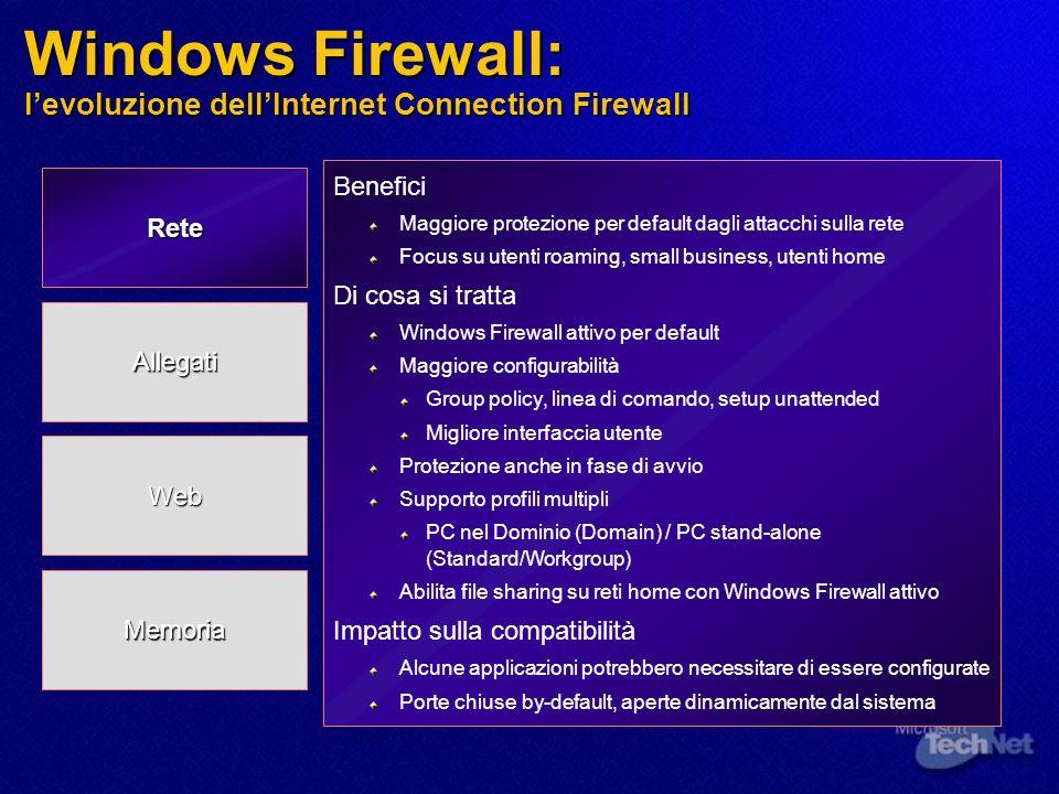 Considerazioni Applicative La fase di pre-deployment è critica per il supporto delle applicazioni (test before!) La fase di pre-deployment è critica per il supporto delle applicazioni (test before!) Windows Firewall blocca tutte le connessioni entranti (tipo server) Windows Firewall blocca tutte le connessioni entranti (tipo server) Peer-to-peer (MSN Messenger), some agents (e.g., backup) Peer-to-peer (MSN Messenger), some agents (e.g., backup) Solution: Group policy settings Solution: Group policy settings Internet Explorer decisamente più controllato Internet Explorer decisamente più controllato Local Machine Zone Lockdown Local Machine Zone Lockdown più attenzione agli eseguibili (restricted) più attenzione agli eseguibili (restricted) Resizing, repositioning windows forbidden Resizing, repositioning windows forbidden Solution Solution evidenza nellInformation bar quando IE blocca contenuti evidenza nellInformation bar quando IE blocca contenuti Registry keys Registry keys COM/RPC servers devono usare connessioni autenticate COM/RPC servers devono usare connessioni autenticate Solution: Registry keys oppure intervenire sullapplicazione Solution: Registry keys oppure intervenire sullapplicazione