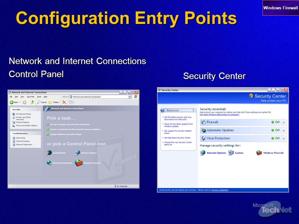Configuration Entry Points continued… Network Connections folder Network connection property sheet Windows Firewall