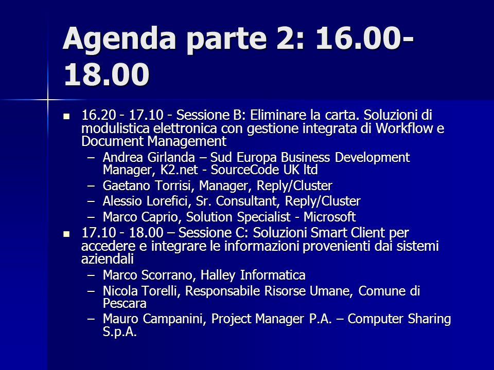 Agenda parte 2: 16.00- 18.00 16.20 - 17.10 - Sessione B: Eliminare la carta. Soluzioni di modulistica elettronica con gestione integrata di Workflow e