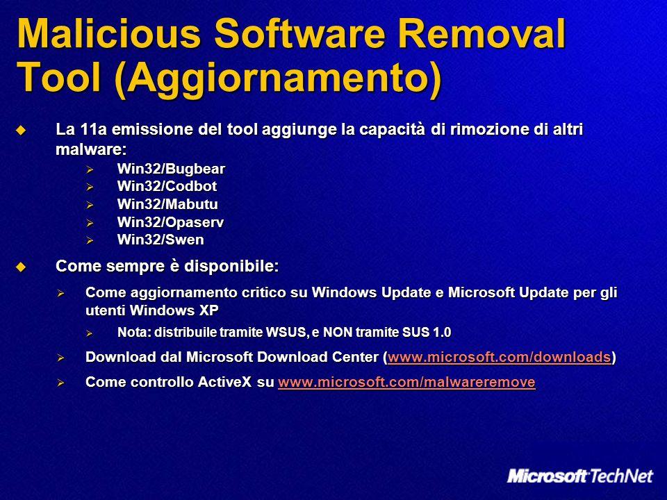 Malicious Software Removal Tool (Aggiornamento) La 11a emissione del tool aggiunge la capacità di rimozione di altri malware: La 11a emissione del too
