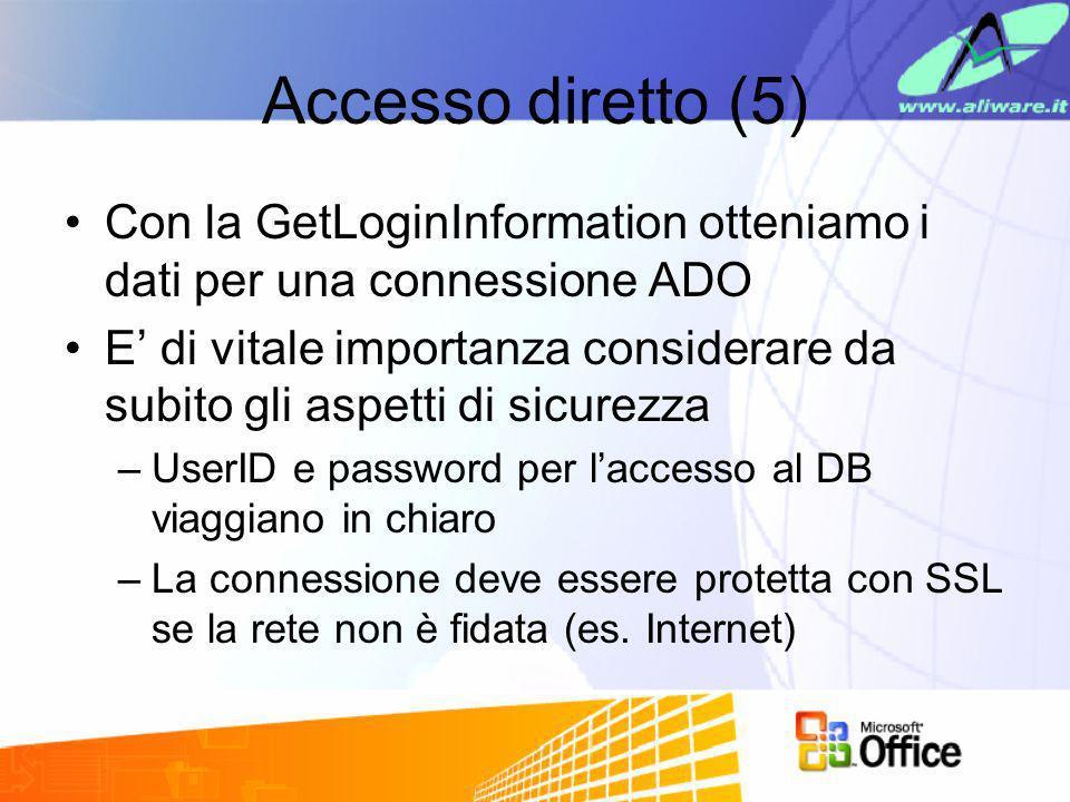 Accesso diretto (5) Con la GetLoginInformation otteniamo i dati per una connessione ADO E di vitale importanza considerare da subito gli aspetti di si
