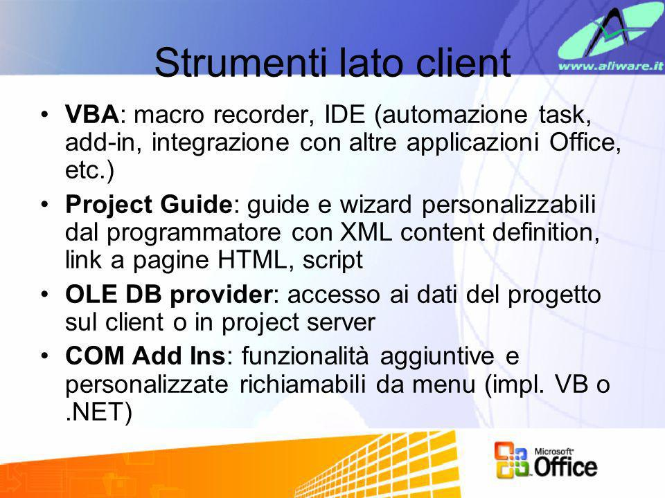 Strumenti lato client VBA: macro recorder, IDE (automazione task, add-in, integrazione con altre applicazioni Office, etc.) Project Guide: guide e wiz
