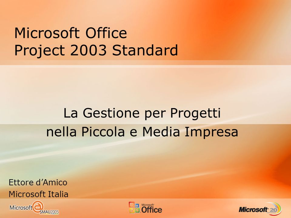 Microsoft Office Project 2003 Standard La Gestione per Progetti nella Piccola e Media Impresa Ettore dAmico Microsoft Italia
