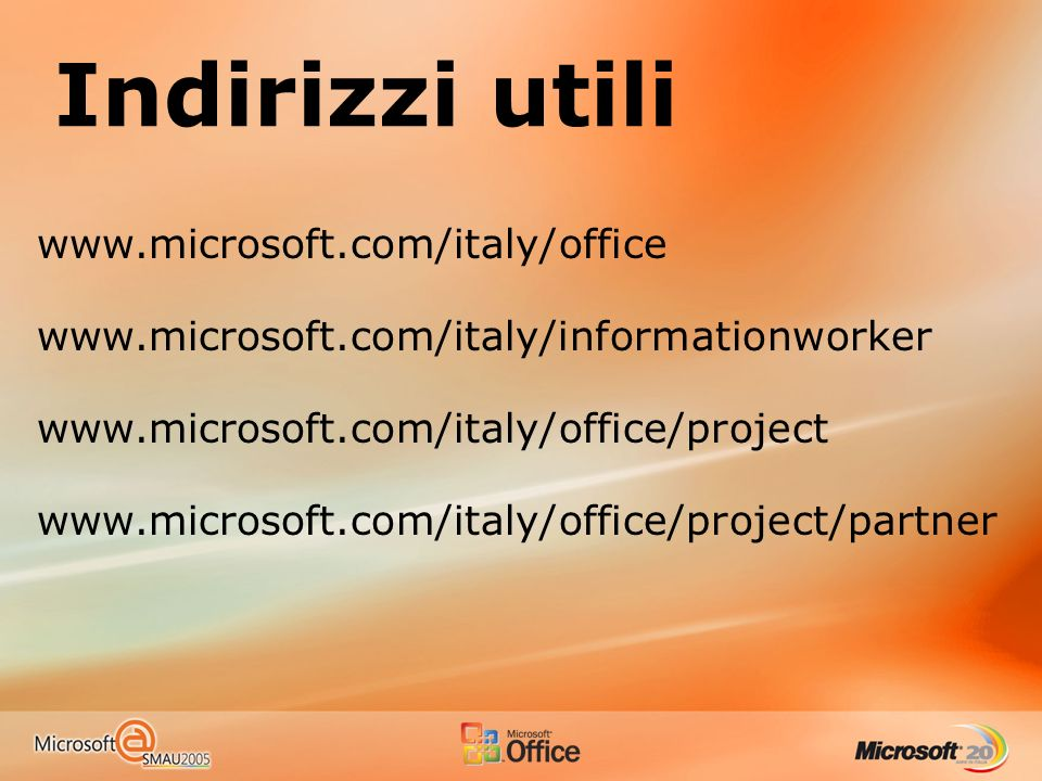 Indirizzi utili www.microsoft.com/italy/office www.microsoft.com/italy/informationworker www.microsoft.com/italy/office/project www.microsoft.com/ital