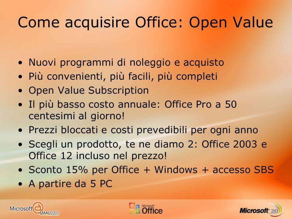 Come acquisire Office: Open Value Nuovi programmi di noleggio e acquisto Più convenienti, più facili, più completi Open Value Subscription Il più basso costo annuale: Office Pro a 50 centesimi al giorno.