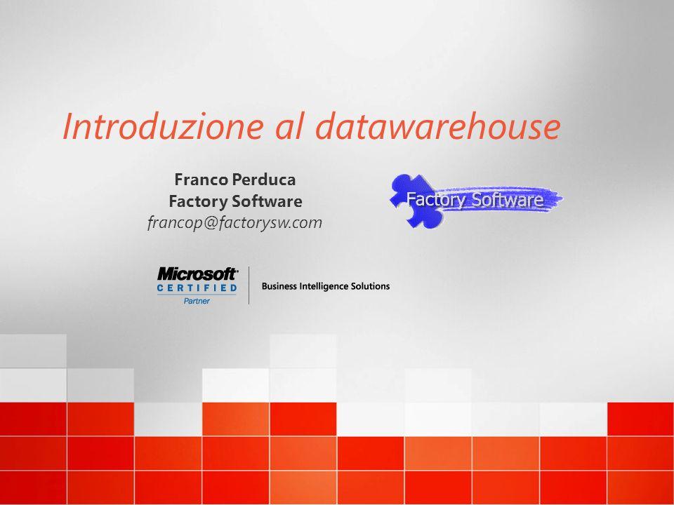 Introduzione al datawarehouse Franco Perduca Factory Software francop@factorysw.com