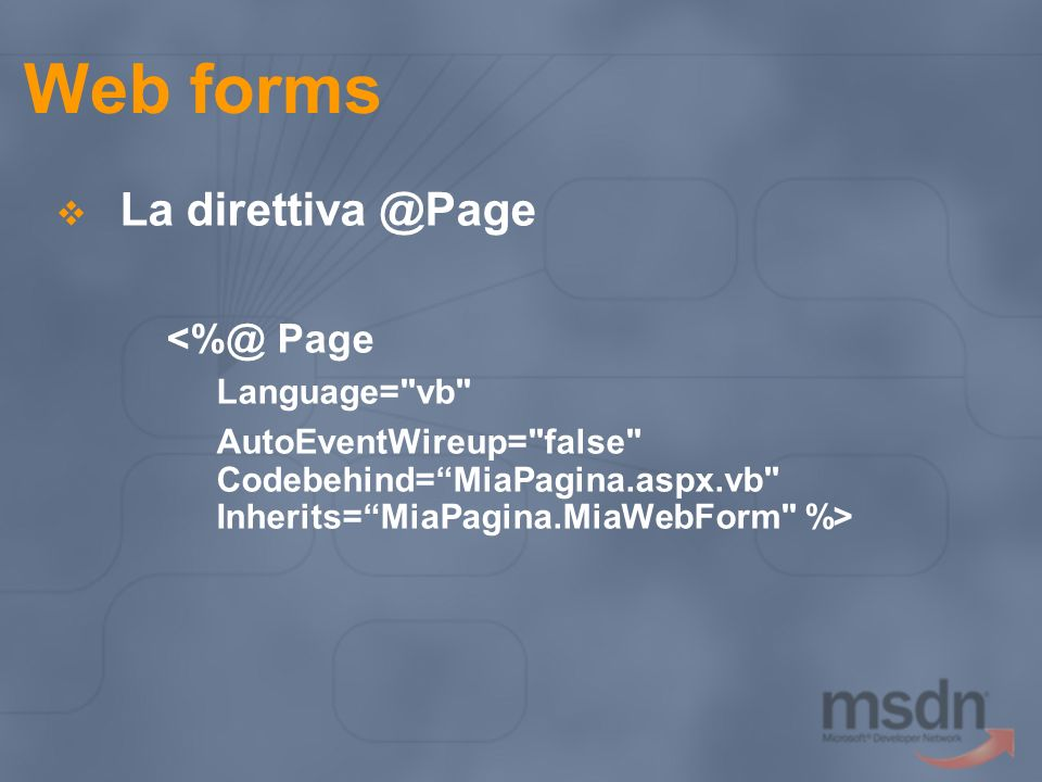 Web forms La Page Language= vb AutoEventWireup= false Codebehind=MiaPagina.aspx.vb Inherits=MiaPagina.MiaWebForm %>