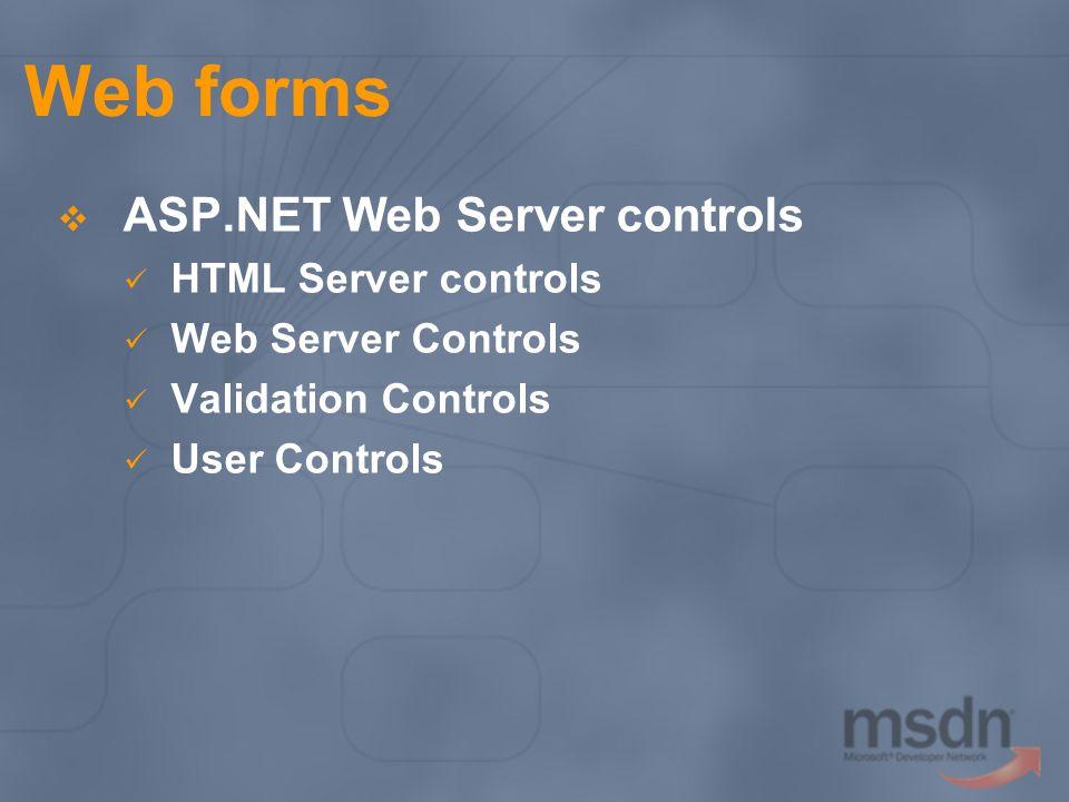 Web forms ASP.NET Web Server controls HTML Server controls Web Server Controls Validation Controls User Controls