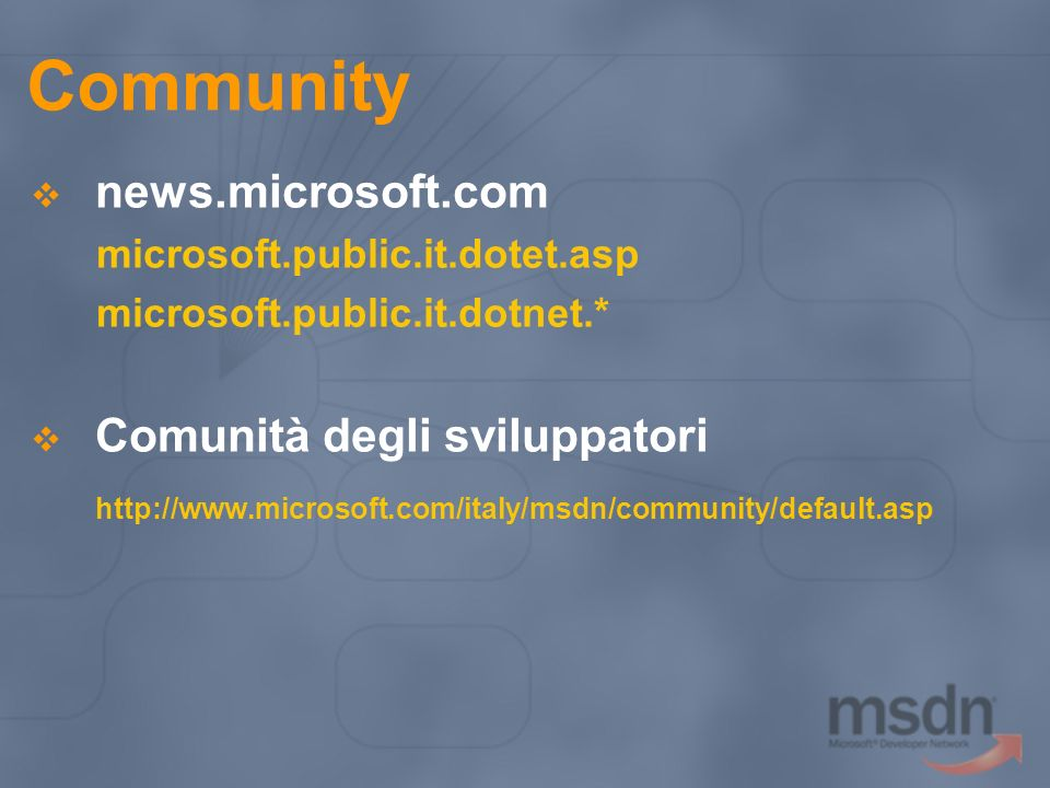 Community news.microsoft.com microsoft.public.it.dotet.asp microsoft.public.it.dotnet.* Comunità degli sviluppatori http://www.microsoft.com/italy/msd