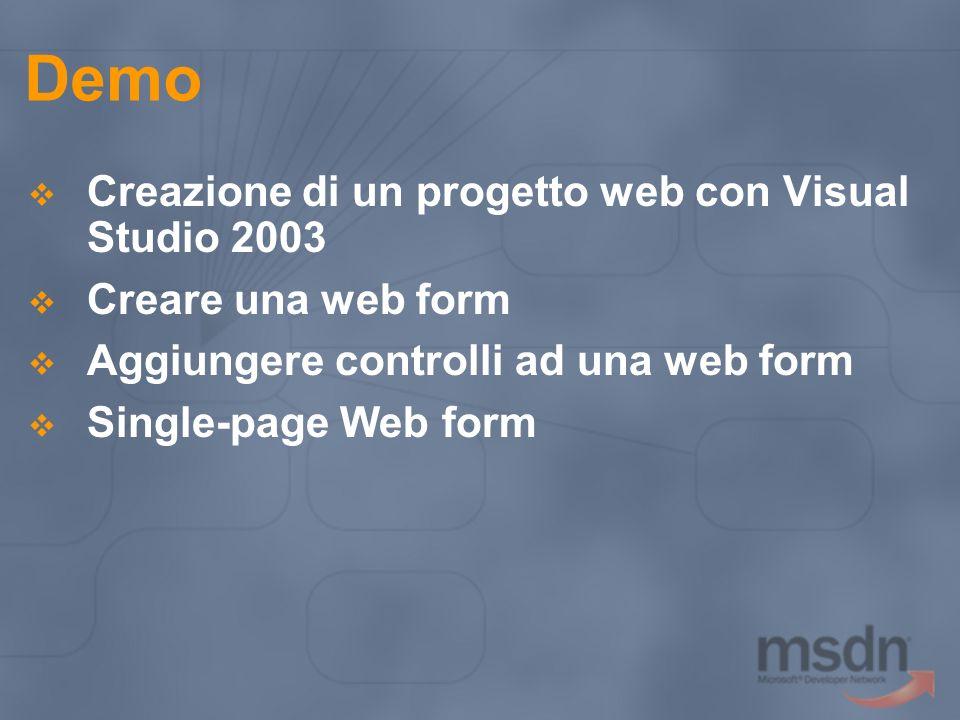 Demo Creazione di un progetto web con Visual Studio 2003 Creare una web form Aggiungere controlli ad una web form Single-page Web form