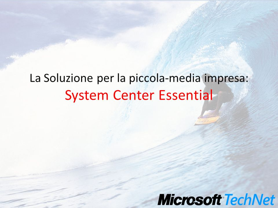 La Soluzione per la piccola-media impresa: System Center Essential