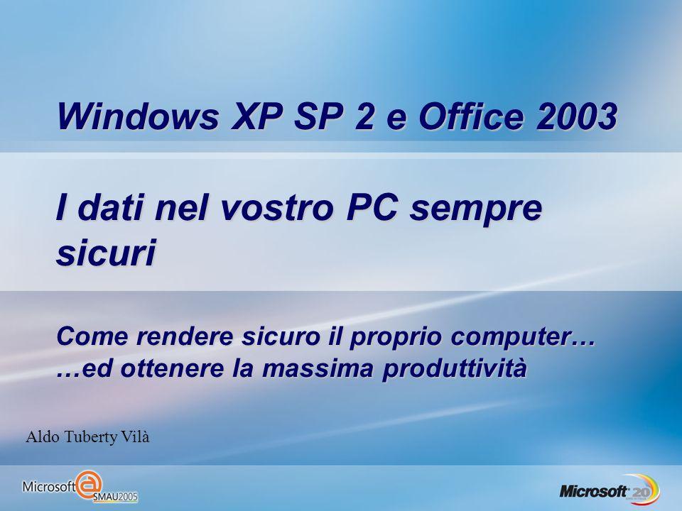 Windows XP SP 2 e Office 2003 I dati nel vostro PC sempre sicuri Come rendere sicuro il proprio computer… …ed ottenere la massima produttività Aldo Tu