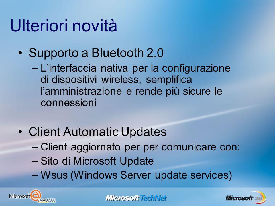 Ulteriori novità Supporto a Bluetooth 2.0 –Linterfaccia nativa per la configurazione di dispositivi wireless, semplifica lamministrazione e rende più