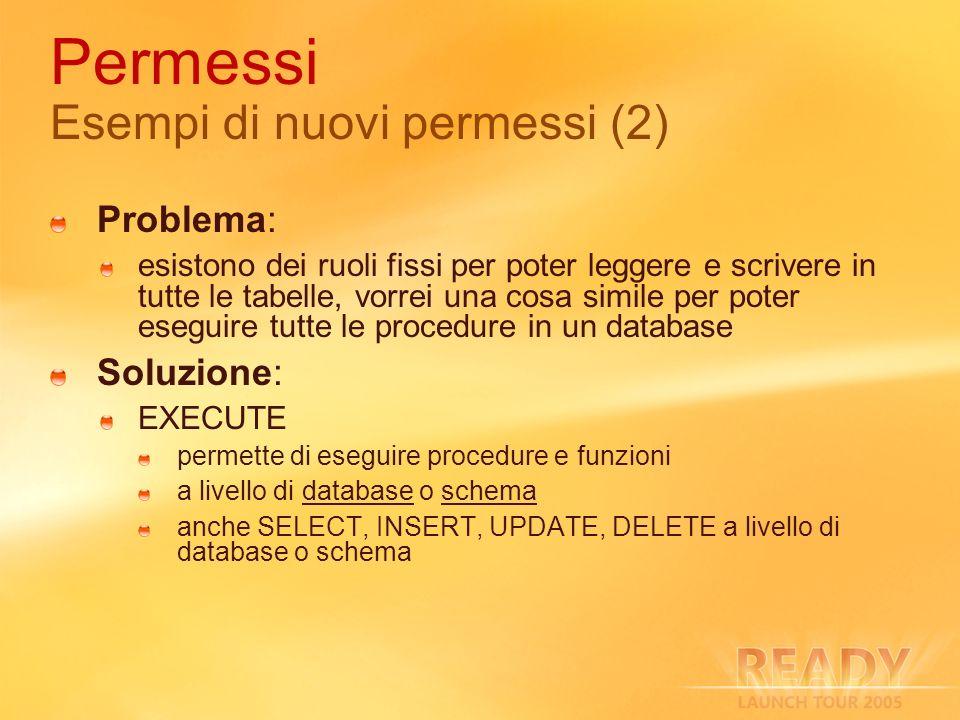 Permessi Esempi di nuovi permessi (2) Problema: esistono dei ruoli fissi per poter leggere e scrivere in tutte le tabelle, vorrei una cosa simile per