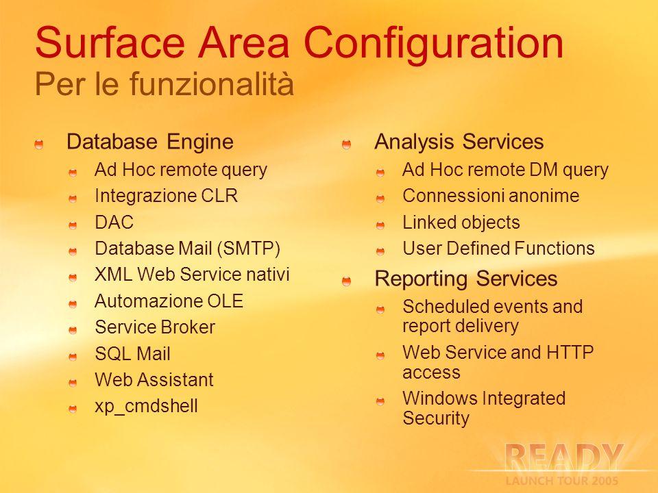 Surface Area Configuration Per le funzionalità Database Engine Ad Hoc remote query Integrazione CLR DAC Database Mail (SMTP) XML Web Service nativi Au