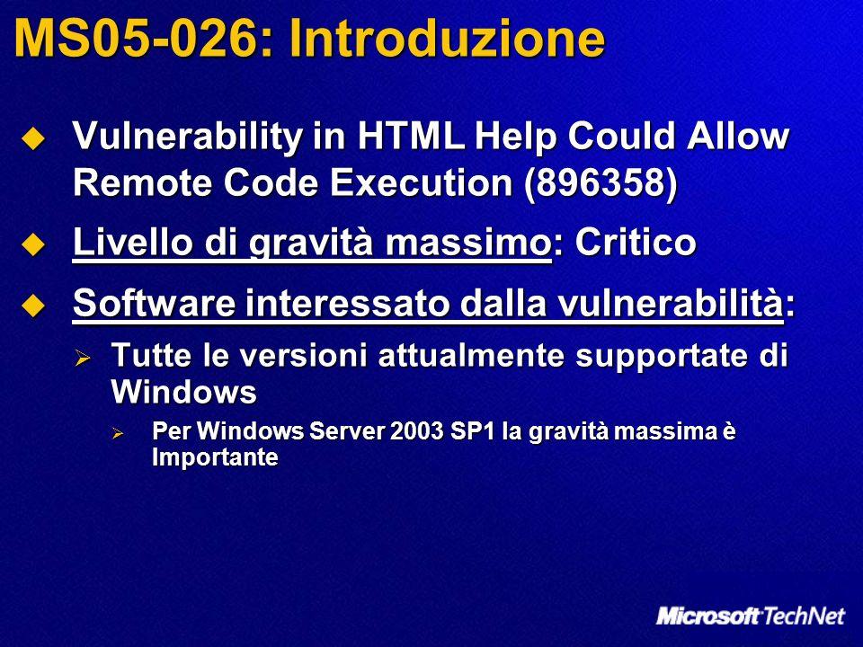 MS05-031: Analisi di rischio Interactive Training Vulnerability - CAN- 2005-1212 Interactive Training Vulnerability - CAN- 2005-1212 Unchecked buffer nel processo usato per la convalida dei file di bookmark link Unchecked buffer nel processo usato per la convalida dei file di bookmark link Effetti della vulnerabilità: Effetti della vulnerabilità: Remote Code Execution Remote Code Execution Modalità di attacco Modalità di attacco Eseguibile da remoto: SI Eseguibile da remoto: SI Attacco autenticato: No Attacco autenticato: No Privilegi ottenibili: utente loggato Privilegi ottenibili: utente loggato