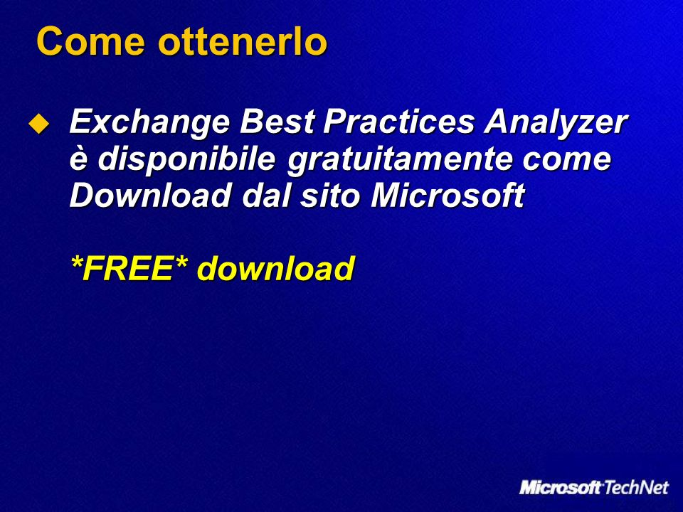 Come ottenerlo Exchange Best Practices Analyzer è disponibile gratuitamente come Download dal sito Microsoft *FREE* download Exchange Best Practices Analyzer è disponibile gratuitamente come Download dal sito Microsoft *FREE* download