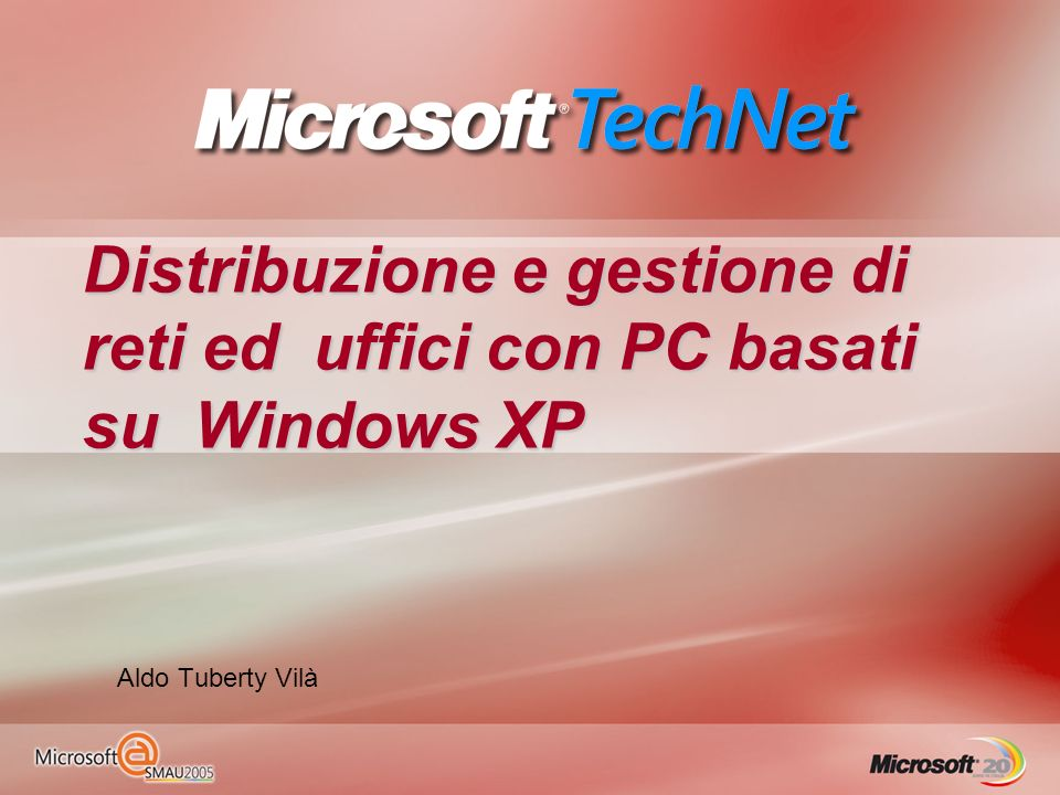 Distribuzione e gestione di reti ed uffici con PC basati su Windows XP Aldo Tuberty Vilà