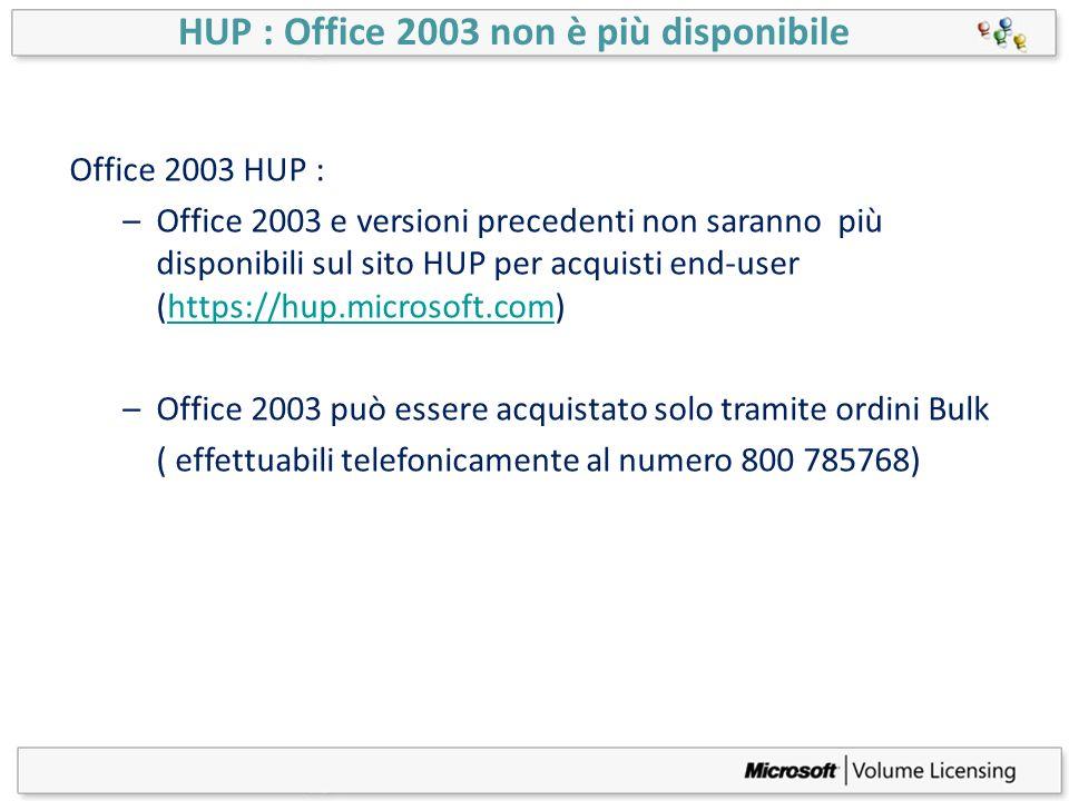 Office 2003 HUP : –Office 2003 e versioni precedenti non saranno più disponibili sul sito HUP per acquisti end-user (https://hup.microsoft.com)https:/