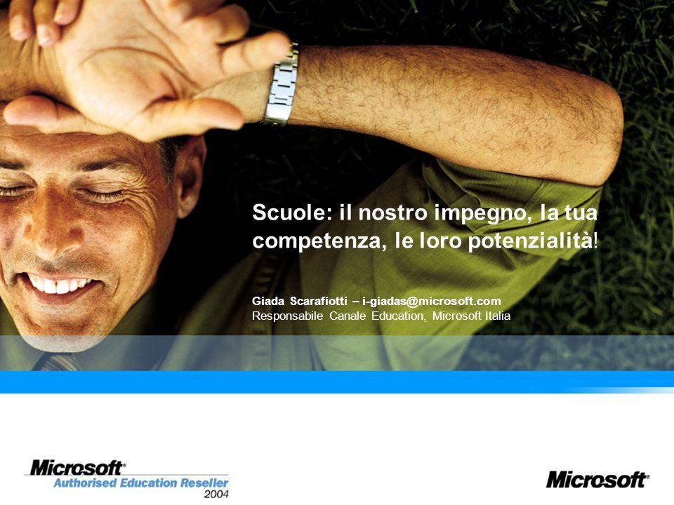 Scuole: il nostro impegno, la tua competenza, le loro potenzialità! Giada Scarafiotti – i-giadas@microsoft.com Responsabile Canale Education, Microsof
