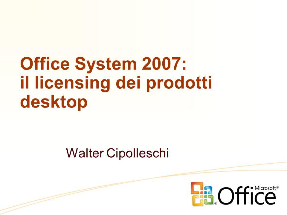 Office System 2007: il licensing dei prodotti desktop Walter Cipolleschi