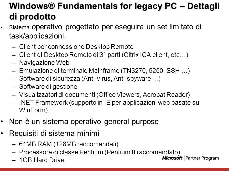 Windows® Fundamentals for legacy PC – Dettagli di prodotto Sistema operativo progettato per eseguire un set limitato di task/applicazioni: –Client per