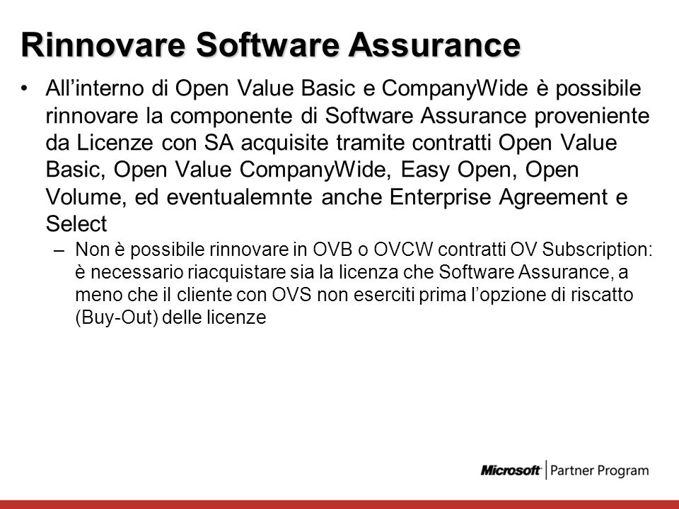 Rinnovare Software Assurance Allinterno di Open Value Basic e CompanyWide è possibile rinnovare la componente di Software Assurance proveniente da Lic