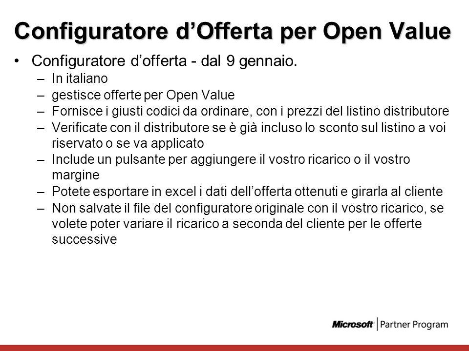 Configuratore dOfferta per Open Value Configuratore dofferta - dal 9 gennaio. –In italiano –gestisce offerte per Open Value –Fornisce i giusti codici